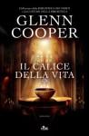Il calice della vita - Glenn Cooper, Roberta Zuppet