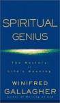 Spiritual Genius: The Mastery of Life's Meaning - Winifred Gallagher