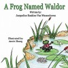 A Frog Named Waldor - Jacqueline Rankine-Van Wassenhoven, Illustrated by Annie Zhang