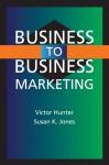 Business-to-Business Marketing - Victor Hunter, Susan K. Jones