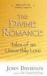 Divine Romance: Tales of an Unearthly Love (Origins of Christianity) (Origins of Christianity) - John Davidson