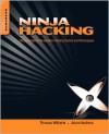 Ninja Hacking: Unconventional Penetration Testing Tactics and Techniques - Thomas Wilhelm, Jason Andress