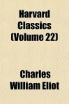 Harvard Classics (Volume 22) - Charles William Eliot