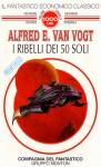 I ribelli dei 50 soli - A.E. van Vogt, Vera Simonetti