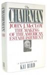 The Chairman: John J. McCloy and the Making of the American Establishment - Kai Bird