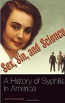Sex, Sin, and Science: A History of Syphilis in America (Healing Society: Disease, Medicine, and History) - John Parascandola, Richard H. Carmona