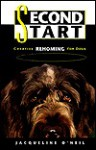 Second Start: Creative Rehoming for Dogs - Jacqueline O'Neil