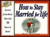 How to Stay Married for Life: Secrets from Those Married 50 Years or More - Bill B. Morelan
