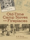 Old-Time Camp Stoves and Fireplaces - A.D. Taylor, Paul Dickson