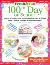Fresh & Fun: 100th Day of School: Dozens of Instant and Irresistible Ideas and Activities From Creative Teachers Across the Country - Jacqueline Clarke