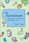 The Plenitude: Creativity, Innovation, and Making Stuff (Simplicity: Design, Technology, Business, Life) - Rich Gold, John Maeda