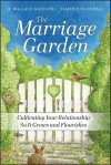 The Marriage Garden: Cultivating Your Relationship So It Grows and Flourishes - H. Wallace Goddard, James P. Marshall