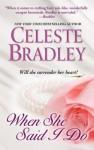 When She Said I Do - Celeste Bradley