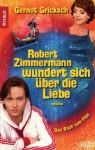 Robert Zimmermann wundert sich über die Liebe : Roman - Gernot Gricksch