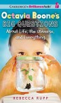 Octavia Boone's Big Questions about Life, the Universe, and Everything - Rebecca Rupp