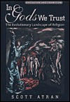 In Gods We Trust: The Evolutionary Landscape of Religion - Scott Atran