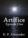 Artifice: Episode One - K. P. Alexander