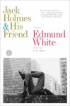 Jack Holmes and His Friend: A Novel - Edmund White