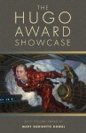 The Hugo Award Showcase - Mary Robinette Kowal, Elizabeth Bear, John Kessel, Nancy Kress, Robert Reed, Michael Swanwick, Kij Johnson, James Alan Gardner, Ian McDonald