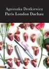 Paris London Dachau - Agnieszka Drotkiewicz