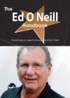 The Ed O Neill Handbook - Everything You Need to Know about Ed O Neill - Emily Smith