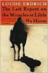 Last Report on the Miracles at Little No Horse - Louise Erdrich