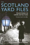 The Scotland Yard Files: Milestones in Crime Detection - Alan Moss, Keith Skinner