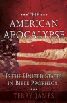American Apocalypse: Is the United States in Bible Prophecy? - Terry James