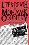 Life and Death In Mohawk Country - Bruce Elliott Johansen, John Kahionhes Fadden