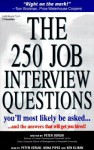 The 250 Job Interview Questions: You'll Most Likely Be Asked...and the Answers That Will Get You Hired! - Peter Veruki, Ken Kliban, Nona Pipes