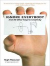 Ignore Everybody: And 39 Other Keys to Creativity (MP3 Book) - Hugh MacLeod, William Dufris