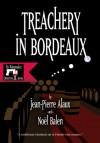 Treachery in Bordeaux - Jean-Pierre Alaux, Noël Balen, Anne Trager