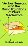 Vectors, Tensors and the Basic Equations of Fluid Mechanics (Dover Books on Mathematics) - Rutherford Aris