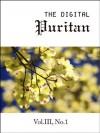 The Digital Puritan - Vol.III, No.1 - Hugh Binning, Jonathan Edwards, Samuel Bolton, John Preston, Arthur Dent, Richard Baxter, Gerald Mick