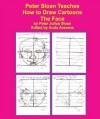 Peter Sloan Teaches How to Draw Cartoons: The Face (Sloan Teaches Book Series) - Peter Sloan, Anda Aravena