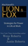 Machiavelli's Lion & Fox : Strategies for Power in Life at Work - Wess Roberts, Justin Roberts