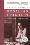 Rosalind Franklin: The Dark Lady of DNA - Brenda Maddox