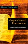 Gospel-Centered Hermeneutics: Foundations and Principles of Evangelical Biblical Interpretation - Graeme Goldsworthy