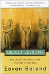 Object Lessons: The Life of the Woman and the Poet in Our Time - Eavan Boland