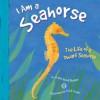 I Am a Sea Horse: The Life of a Dwarf Sea Horse - Trisha Speed Shaskan, Todd Ouren, Melissa Kes, Lori Bye