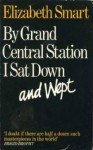 By Grand Central Station I Sat Down And Wept - Elizabeth Smart