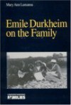Emile Durkheim on the Family - Mary Ann Lamanna
