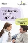 Building Up Your Spouse (Homebuilders) - Dennis Rainey