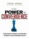 The Power of Convergence: Linking Business Strategies and Technology Decisions to Create Sustainable Success - Faisal Hoque, Lawrence M. Walsh, Diana L. Mirakaj, Jeffrey Bruckner