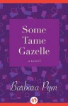 Some Tame Gazelle: A Novel - Barbara Pym