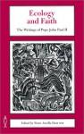 Ecology and Faith: The Writings of Pope John Paul II - Pope John Paul II