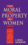 The Moral Property of Women - Linda Gordon