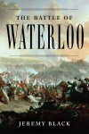 The Battle of Waterloo - Jeremy Black