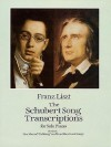 """The Schubert Song Transcriptions for Solo Piano/Series I: """"Ave Maria,"""" """"Erlkonig"""" and Ten Other Great Songs - Franz Liszt"""