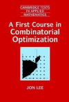 A First Course in Combinatorial Optimization - Jon Lee, D.G. Crighton, Mark J. Ablowitz